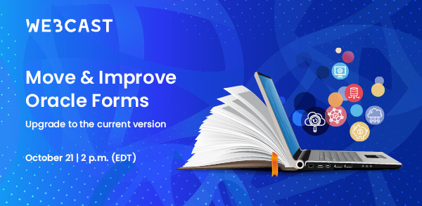 [Webcast] Move & Improve Oracle Forms